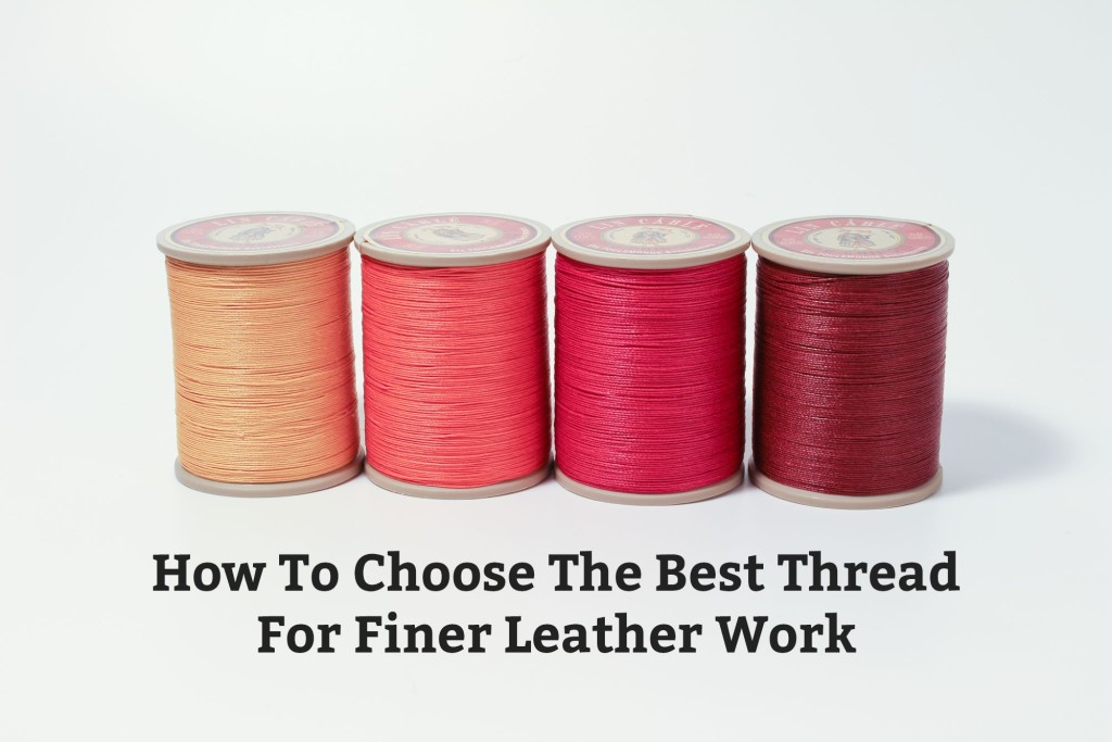How To Choose The Best Thread For Finer Leather Work Beauteous Best Thread For Machine Sewing Leather