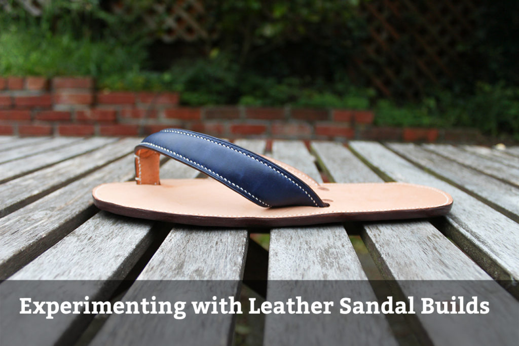 Experimenting with Leather Sandal Builds