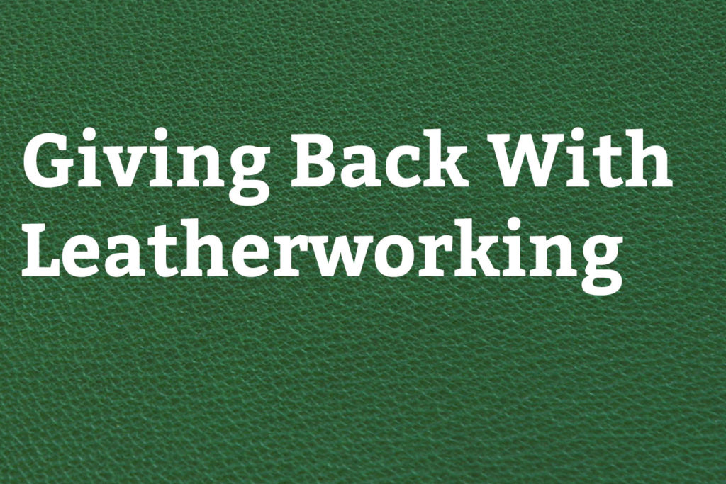Giving Back with Leatherworking