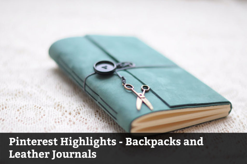 Pinterest Highlights – Backpacks and Leather Journals